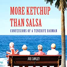 More Ketchup Than Salsa: Confessions of a Tenerife Barman Audiobook by Joe Cawley Narrated by Nicholas Camm