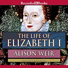 The Life of Elizabeth I (       UNABRIDGED) by Alison Weir Narrated by Davina Porter