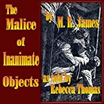 The Malice of Inanimate Objects | M.R. James