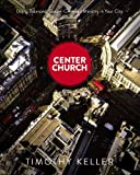 Center Church: Doing Balanced Gospel-Centered Ministry In Your City
