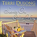 Secrets on Cedar Key (       UNABRIDGED) by Terri DuLong Narrated by Kate Udall