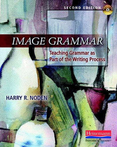 Image Grammar, Second Edition: Teaching Grammar as Part...