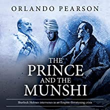 The Prince and the Munshi: A Case File from The Redacted Sherlock Holmes Audiobook by Orlando Pearson Narrated by Steve White