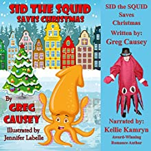 Sid the Squid Saves Christmas (       UNABRIDGED) by Greg Causey Narrated by Kellie Kamryn