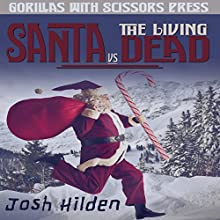 Santa vs. the Living Dead (       UNABRIDGED) by Josh Hilden Narrated by RJ Walker