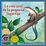 La cola azul de la pequeña lagartija [The Blue Tail of the Small Lizard] | Janet Halfmann