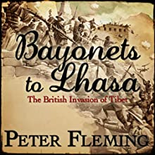 Bayonets to Lhasa (       UNABRIDGED) by Peter Fleming Narrated by William Gaminara