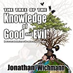 The Tree of the Knowledge of Good and Evil: How to Start Winning in Your Life and as a Collective Whole | Jonathan Wichmann