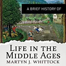 A Brief History of Life in the Middle Ages: Brief Histories | Livre audio Auteur(s) : Martyn Whittock Narrateur(s) : John Telfer