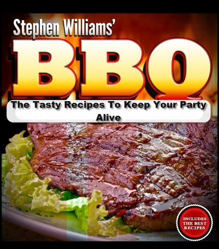 Bbq: The Tasty Recipes To Keep Your Party Alive (Healthy Living Series Book 5)