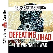 Defeating Jihad: The Winnable War Audiobook by Sebastian Gorka Narrated by Russell Wade, Sebastian Gorka - prologue