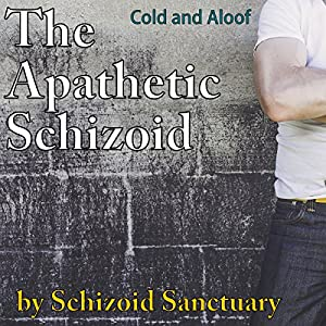 The Apathetic Schizoid: Cold and Aloof Audiobook