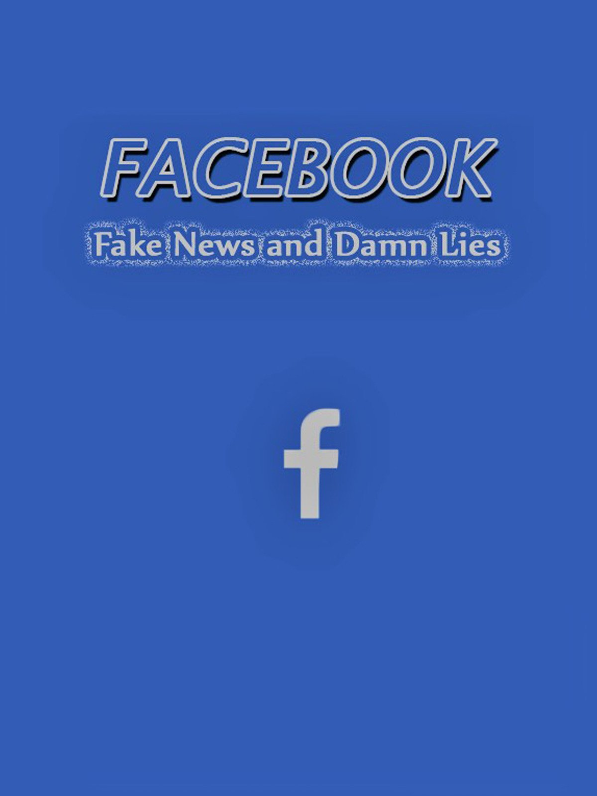 Facebook, Fake News and Damn Lies