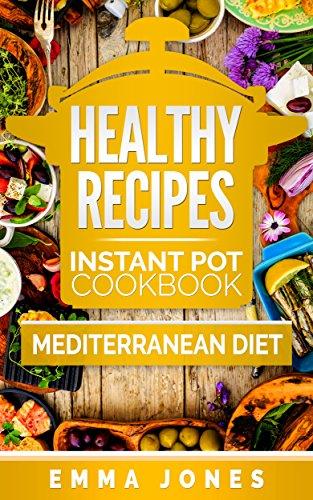 Healthy Recipes: 2 Manuscripts- Instant Pot Cookbook And Mediterranean diet by EMMA JONES