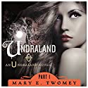 Undraland, Volume 1 Audiobook by Mary E. Twomey Narrated by Mary Abraham