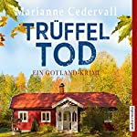 Trüffeltod (Anki-Karlsson-Reihe 2): Ein Gotland-Krimi | Marianne Cedervall
