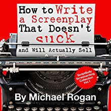 How to Write a Screenplay That Doesn't Suck and Will Actually Sell: ScriptBully Book Series Audiobook by Michael Rogan Narrated by Greg Zarcone