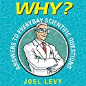 Why? Answers to Everyday Scientific Questions Audiobook by Joel Levy Narrated by Peter Kenny