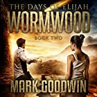 Wormwood: The Days of Elijah, Book 2 Hörbuch von Mark Goodwin Gesprochen von: Kevin Pierce