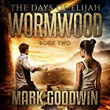 Wormwood: The Days of Elijah, Book 2 Audiobook by Mark Goodwin Narrated by Kevin Pierce