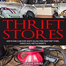Thrift Store: How to Earn $3000 Every Month Selling Items From Thrift Stores, Garage Sales, and Flea Markets (       UNABRIDGED) by David Smitz Narrated by Jackson Ladd