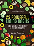 Healthy Eating: 23 POWERFUL Eating Habits That Will Keep You Healthy & Feeling Energized!