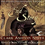 The End of the Story: Collected Fantasies of Clark Ashton Smith, Book 1 | Clark Ashton Smith