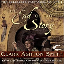The End of the Story: Collected Fantasies of Clark Ashton Smith, Book 1 Audiobook by Clark Ashton Smith Narrated by Fleet Cooper, Allan Robertson, Joe Knezevich, Bernard Setaro Clark, William Neenan, Chris Kayser
