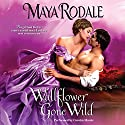 Wallflower Gone Wild Audiobook by Maya Rodale Narrated by Carolyn Morris