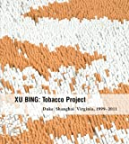 img - for Xu Bing: Tobacco Project, Duke/Shanghai/Virginia, 1999-2011 book / textbook / text book