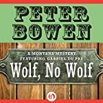 Wolf, No Wolf: A Montana Mystery featuring Gabriel Du Pré, Book 3 (       UNABRIDGED) by Peter Bowen Narrated by Jim Meskimen