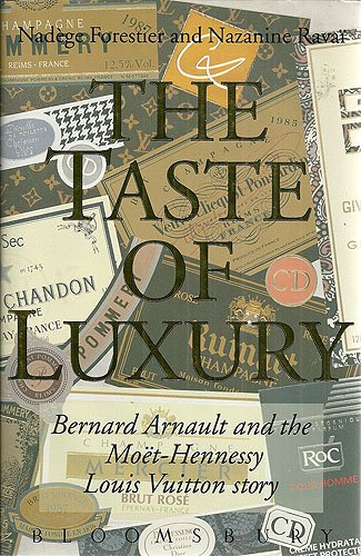 The Taste of Luxury: Bernard Arnault and the Moet-Hennessy Louis Vuitton Story