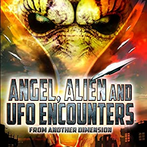 Angel, Alien and UFO Encounters from Another Dimension | [ Reality Entertainment]