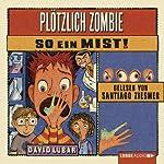 Plötzlich Zombie - So ein Mist! | David Lubar