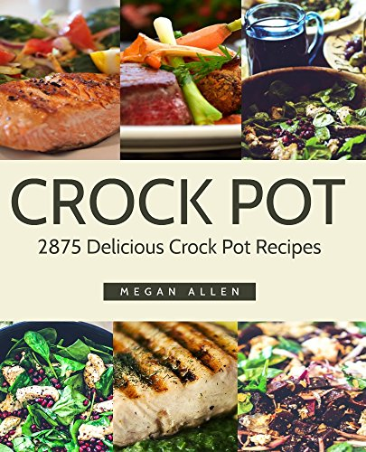 Crock Pot: 2875 Crock Pot Recipes Cookbook by Megan Allen