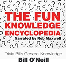 The Fun Knowledge Encyclopedia: The Crazy Stories Behind the World's Most Interesting Facts - Trivia Bill's General Knowledge, Volume 1 Audiobook by Bill O'Neill Narrated by Rob Maxwell