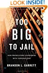 Too Big to Jail: How Prosecutors Comp...