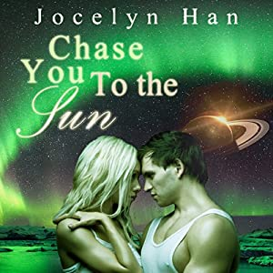 Chase You to the Sun: Stardust Erotic Romance Series, Book 3 | [Jocelyn Han]