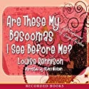 Are These My Basoomas I See Before Me?: Final Confessions of Georgia Nicolson Audiobook by Louise Rennison Narrated by Stina Nielsen