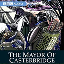 The Mayor of Casterbridge (Dramatised)  by Thomas Hardy Narrated by John Nettles, David Calder, Janet Dale