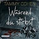 Während du stirbst Hörbuch von Tammy Cohen Gesprochen von: Christiane Marx