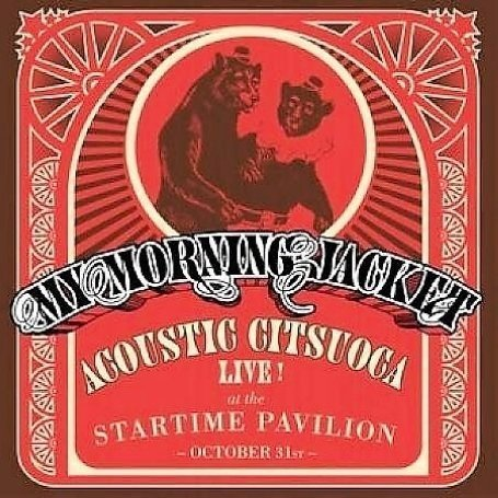 My Morning Jacket - Acoustic Citsuoca: Live at the Startime Pavilion - Zortam Music