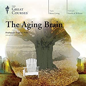 The Aging Brain Lecture by  The Great Courses Narrated by Professor Thad A. Polk
