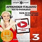 Aprender Italiano - Texto Paralelo - Fácil de Leer   Fácil de Escuchar: Curso en Audio, No. 3 [Learn Italian - Audio Course No. 3]: Lectura Fácil en Italiano [Easy Reading in Italian]    Polyglot Planet