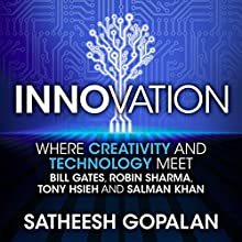 Innovation: Where Creativity and Technology Meet Radio/TV Program by Satheesh Gopalan Narrated by Peter Baker