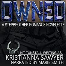 Owned: A Stepbrother Romance Novelette (       UNABRIDGED) by Kristianna Sawyer, Kit Tunstall Narrated by Marie Smith