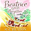 Beatrice Goes to Brighton: Travelling Matchmaker, Book 4 Audiobook by M. C. Beaton Narrated by Colleen Prendergast