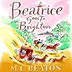 Beatrice Goes to Brighton: Travelling Matchmaker, Book 4 (       UNABRIDGED) by M. C. Beaton Narrated by Colleen Prendergast