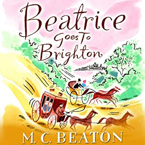 Beatrice Goes to Brighton: Travelling Matchmaker, Book 4 | [M. C. Beaton]