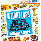 Weight Loss: 365 Days Of Weight Loss - Inspiration, Tips, Tricks, and Recipes (Lose Weight, Weight Loss Recipes, Mindfulness, Smoothies, Diet, Diet Plan)